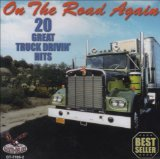 On the Road Again 20 Great Truck Driver Hits